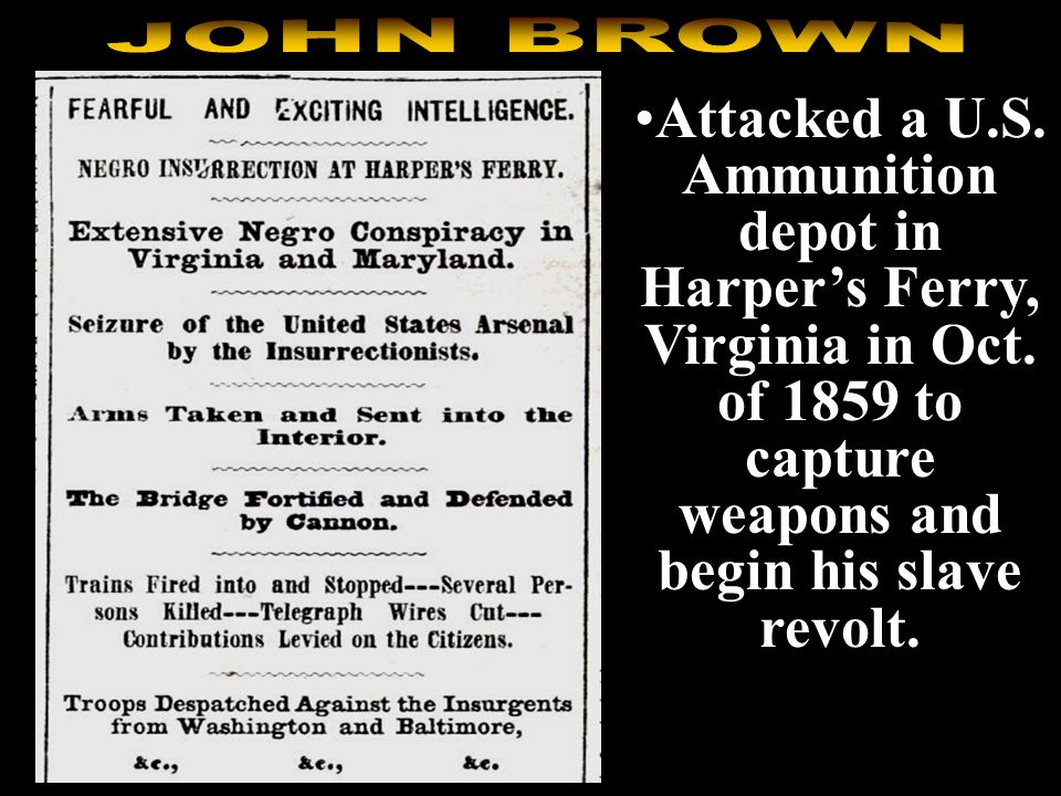 Violent abolitionist Involved in the Bleeding Kansas Murdered 5 pro-slavery men in Kansas Wanted to lead a slave revolt throughout the South by raising an army of freed slaves and destroying the South.