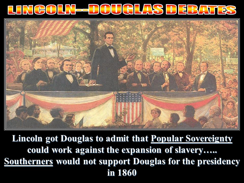 Lincoln and Douglas both running for the U.S. Senate in Illinois.