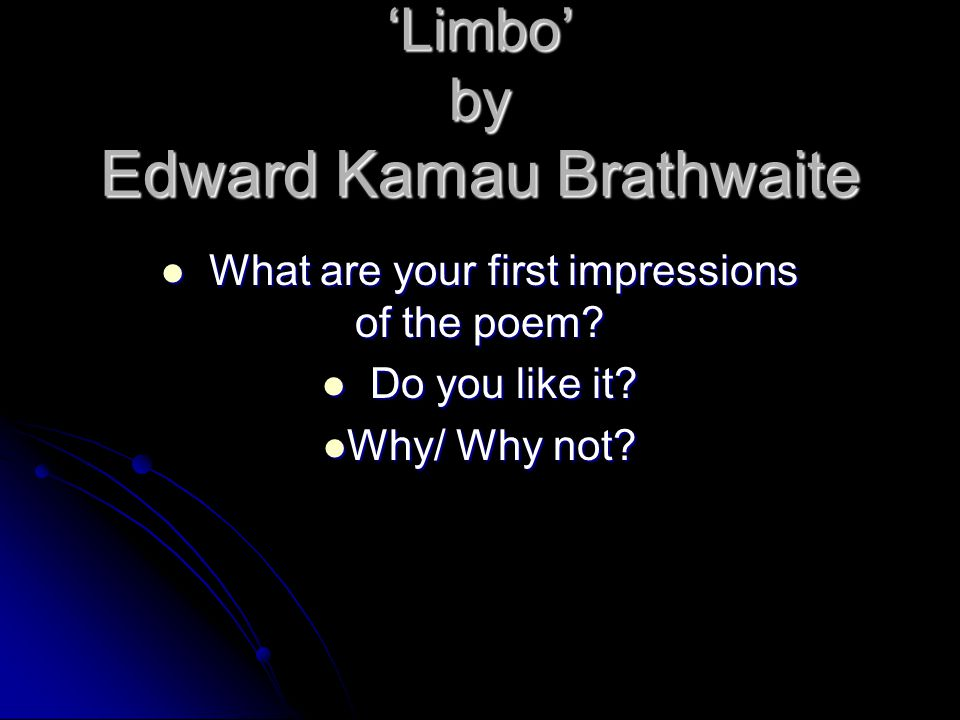 'Limbo' by Edward Kamau Brathwaite What are your first impressions of the poem.