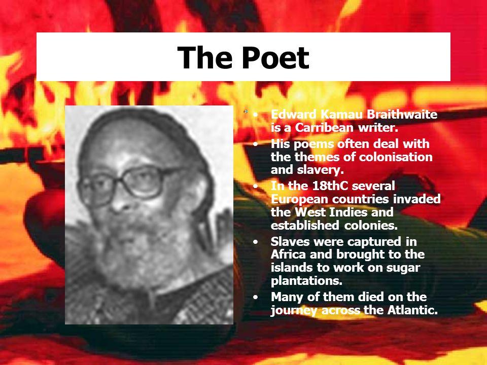 The Poet Edward Kamau Braithwaite is a Carribean writer.