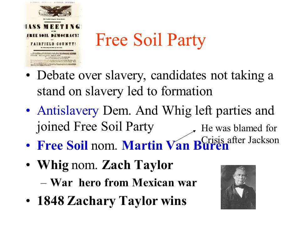 Free Soil Party Debate over slavery, candidates not taking a stand on slavery led to formation Antislavery Dem.