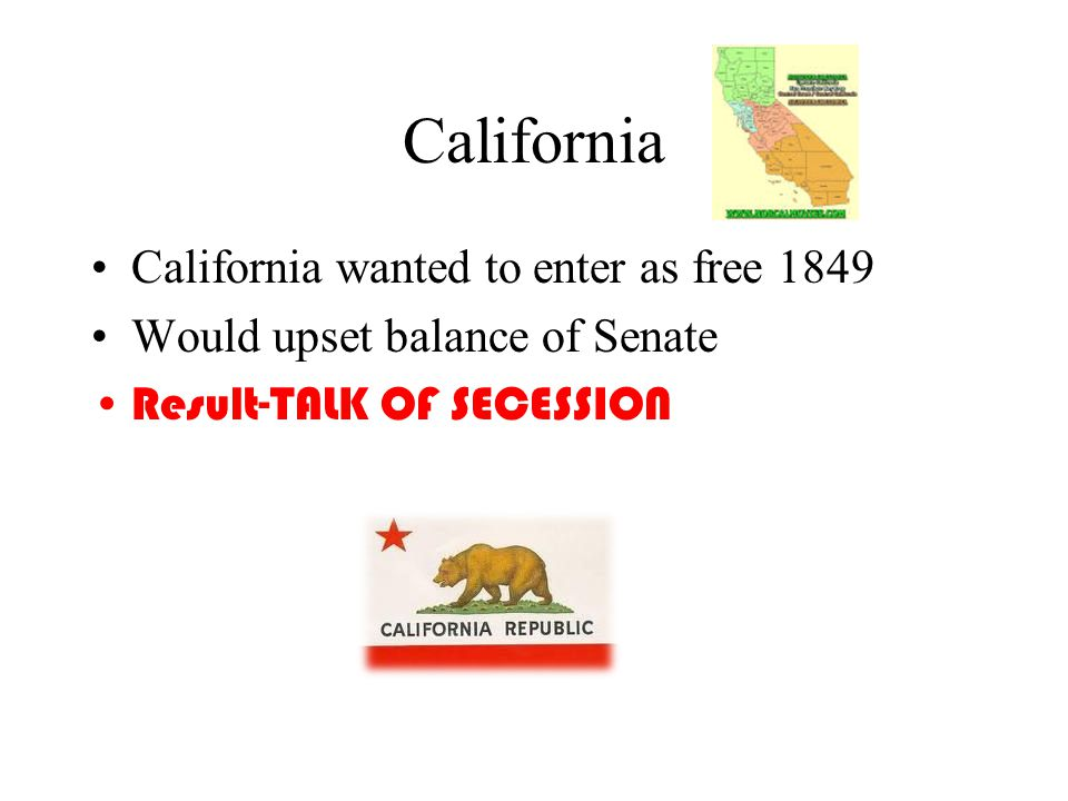 California California wanted to enter as free 1849 Would upset balance of Senate Result-TALK OF SECESSION