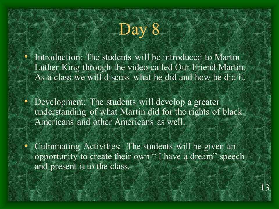 Day 8 Introduction: The students will be introduced to Martin Luther King through the video called Our Friend Martin.