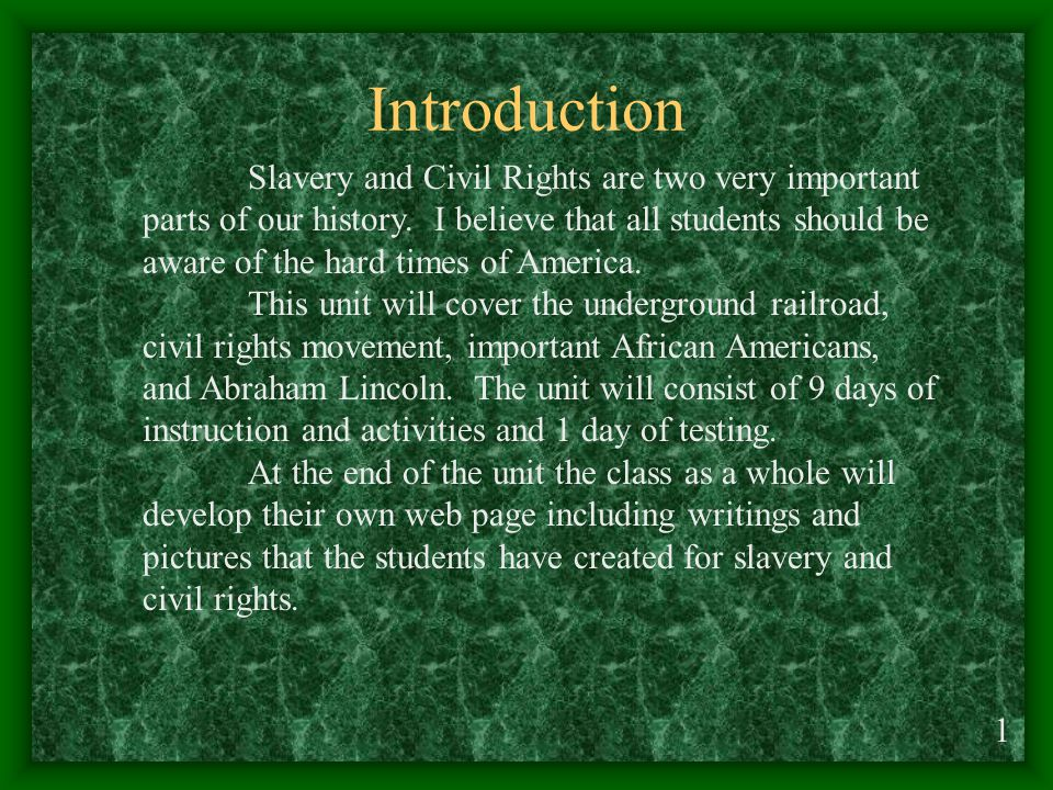 Introduction Slavery and Civil Rights are two very important parts of our history.