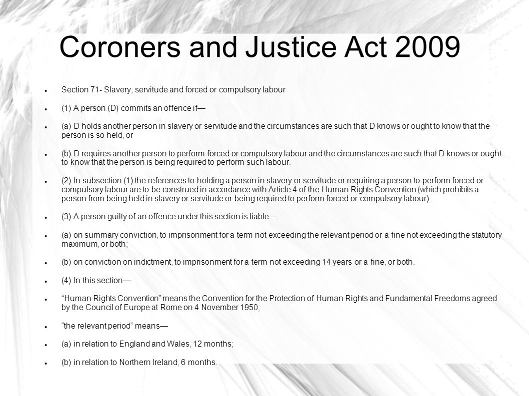 Coroners and Justice Act 2009 Section 71- Slavery, servitude and forced or compulsory labour (1) A person (D) commits an offence if— (a) D holds anoth