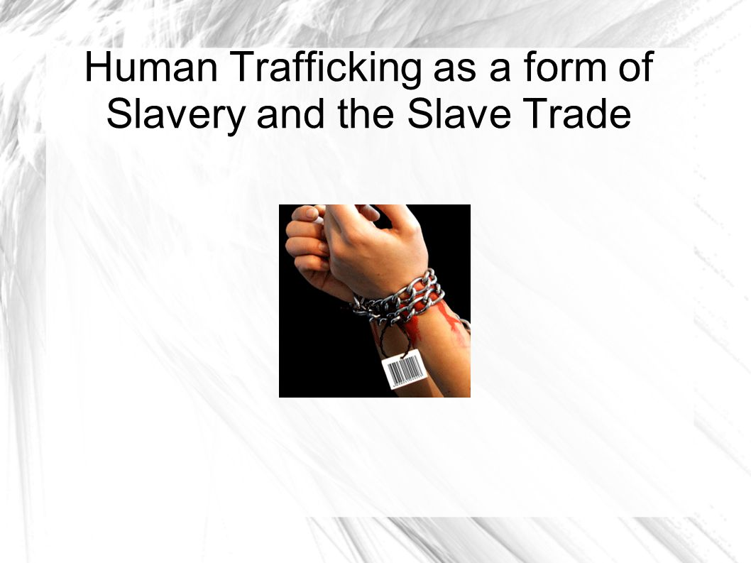 Human Trafficking as a form of Slavery and the Slave Trade