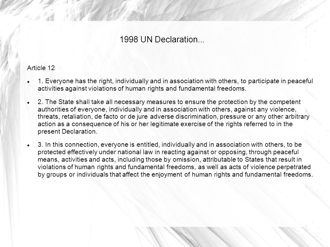 1998 UN Declaration... Article 12 1. Everyone has the right, individually and in association with others, to participate in peaceful activities agains