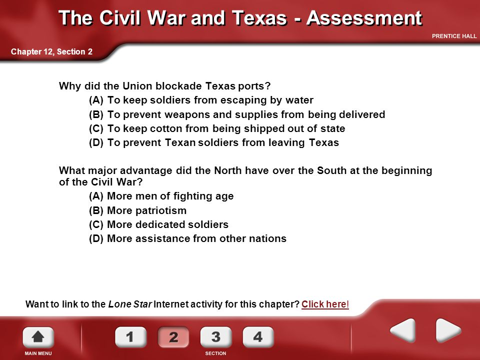 Want to link to the Lone Star Internet activity for this chapter? Click here!Click here! Chapter 12, Section 2 The Civil War and Texas - Assessment Wh