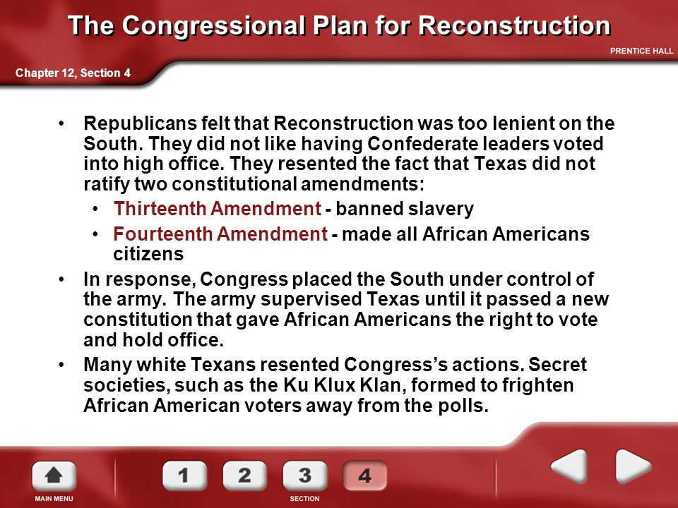 Chapter 12, Section 4 The Congressional Plan for Reconstruction Republicans felt that Reconstruction was too lenient on the South. They did not like h
