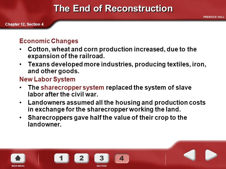 The End of Reconstruction Economic Changes Cotton, wheat and corn production increased, due to the expansion of the railroad. Texans developed more in
