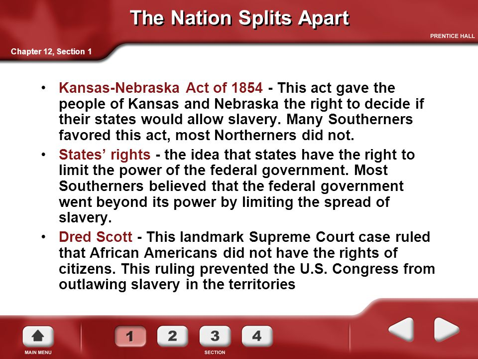 The Nation Splits Apart Kansas-Nebraska Act of 1854 - This act gave the people of Kansas and Nebraska the right to decide if their states would allow