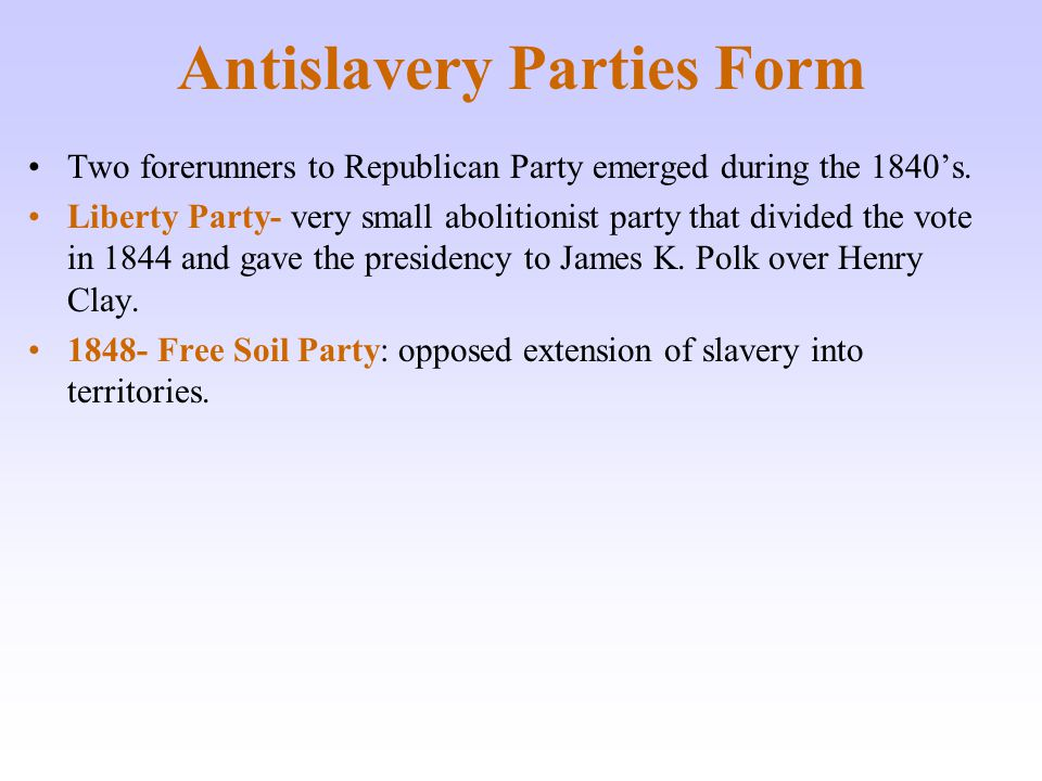 Antislavery Parties Form Two forerunners to Republican Party emerged during the 1840's.