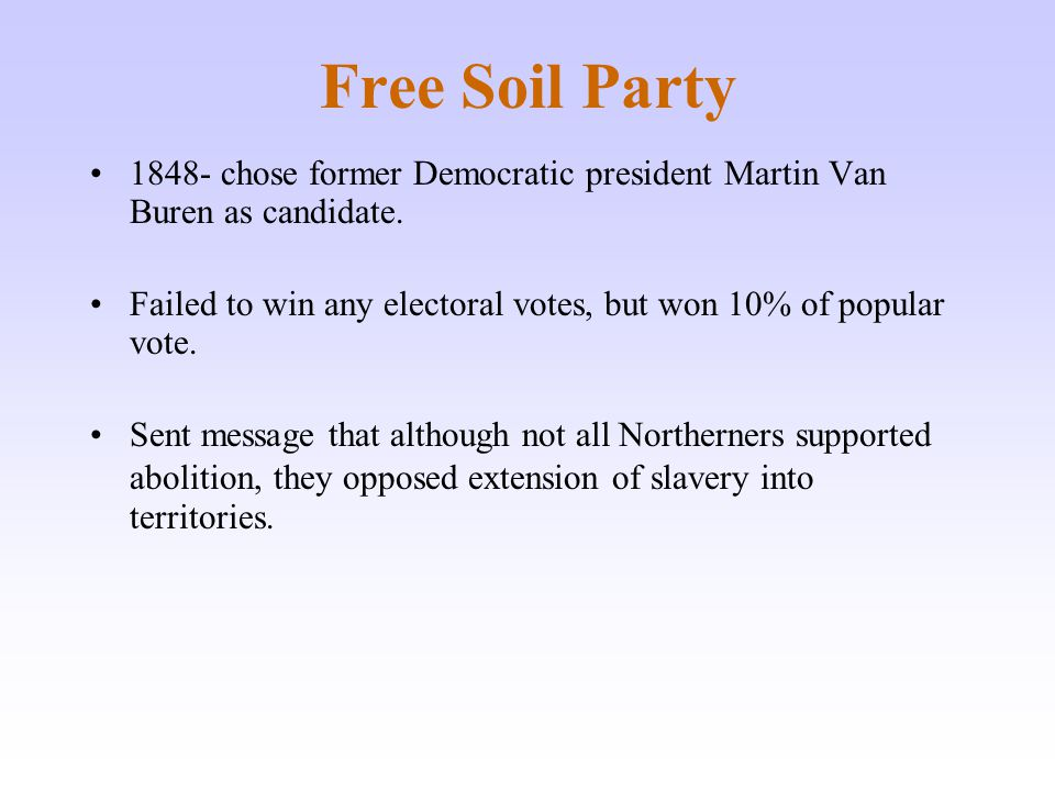 Free Soil Party 1848- chose former Democratic president Martin Van Buren as candidate.