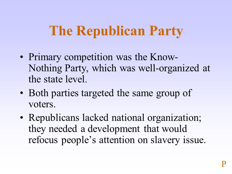 The Republican Party Primary competition was the Know- Nothing Party, which was well-organized at the state level.