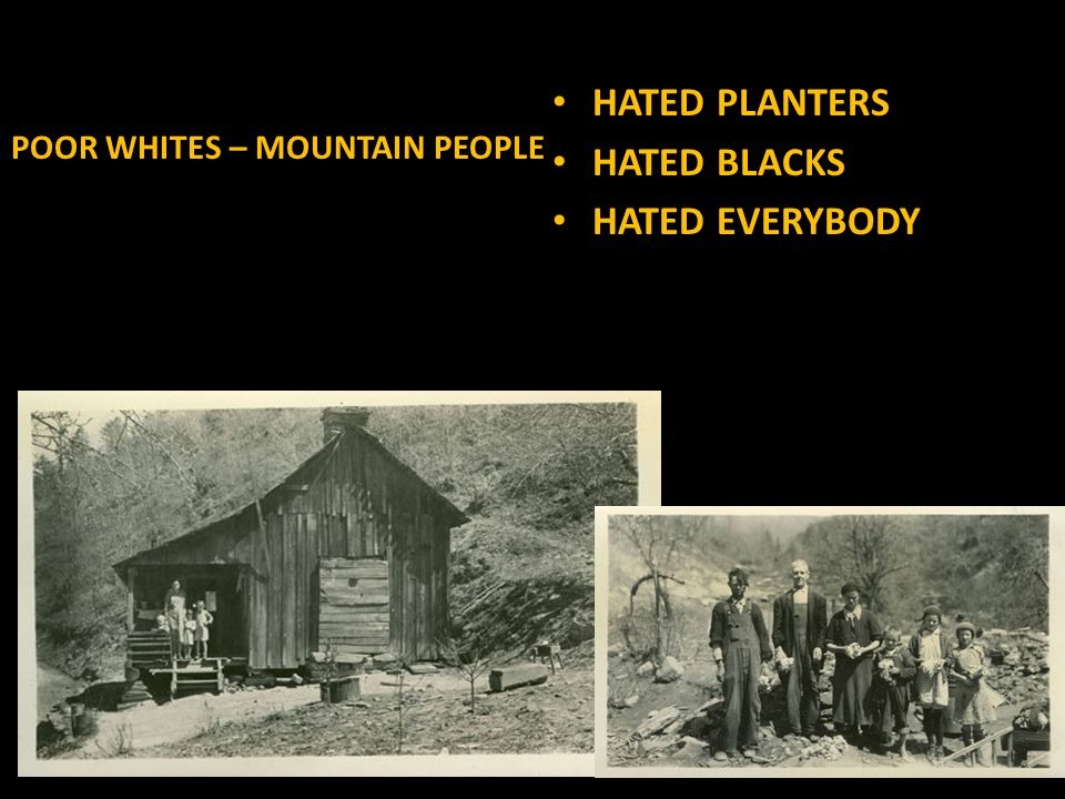 POOR WHITES – MOUNTAIN PEOPLE HATED PLANTERS HATED BLACKS HATED EVERYBODY
