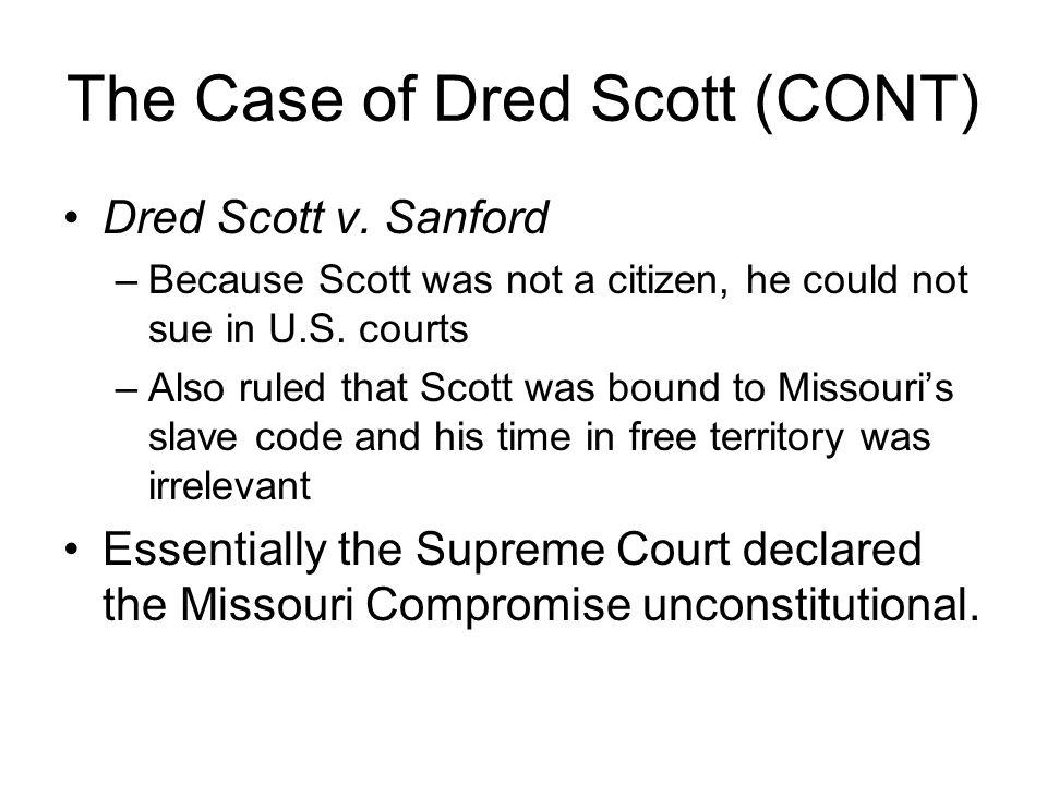 The Case of Dred Scott (CONT) Dred Scott v.