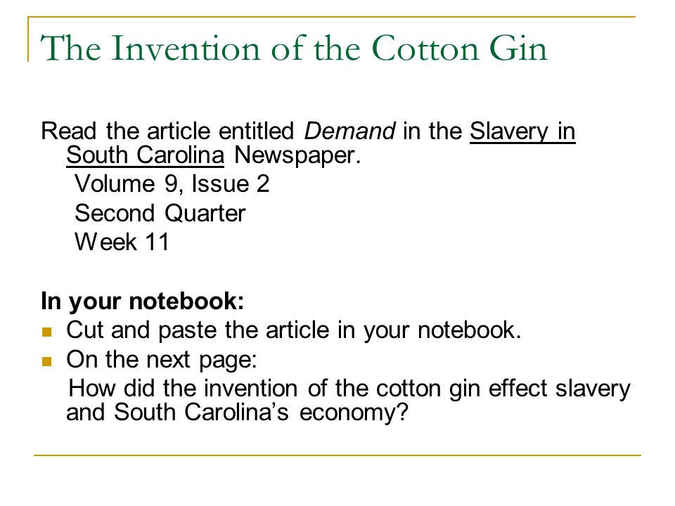 The Invention of the Cotton Gin Read the article entitled Demand in the Slavery in South Carolina Newspaper. Volume 9, Issue 2 Second Quarter Week 11