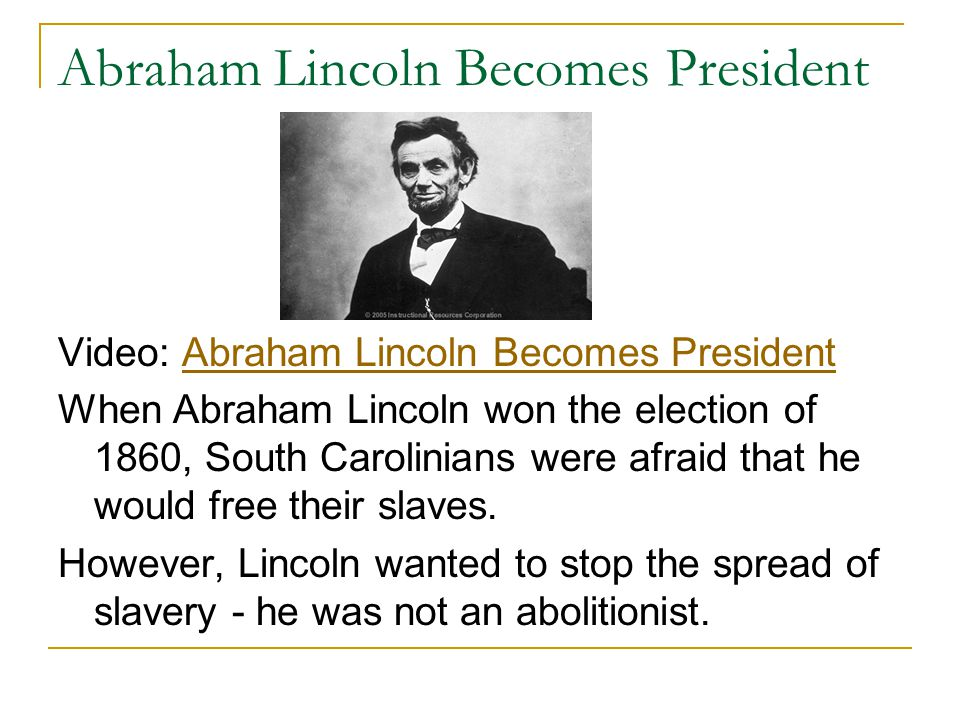 Abraham Lincoln Becomes President Video: Abraham Lincoln Becomes PresidentAbraham Lincoln Becomes President When Abraham Lincoln won the election of 1