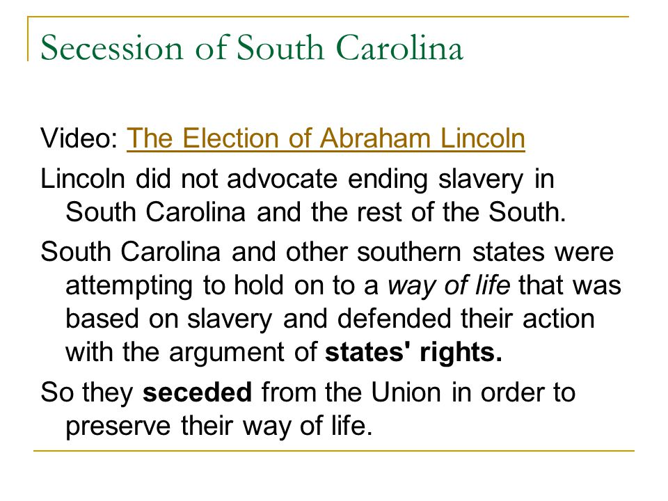 Secession of South Carolina Video: The Election of Abraham LincolnThe Election of Abraham Lincoln Lincoln did not advocate ending slavery in South Car