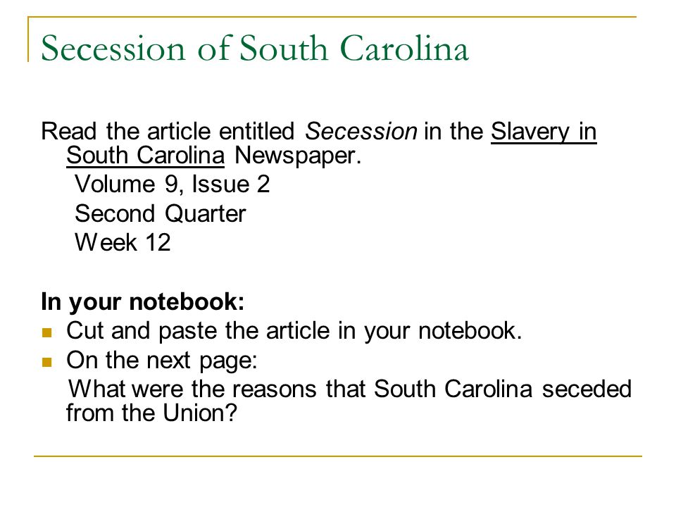 Secession of South Carolina Read the article entitled Secession in the Slavery in South Carolina Newspaper. Volume 9, Issue 2 Second Quarter Week 12 I