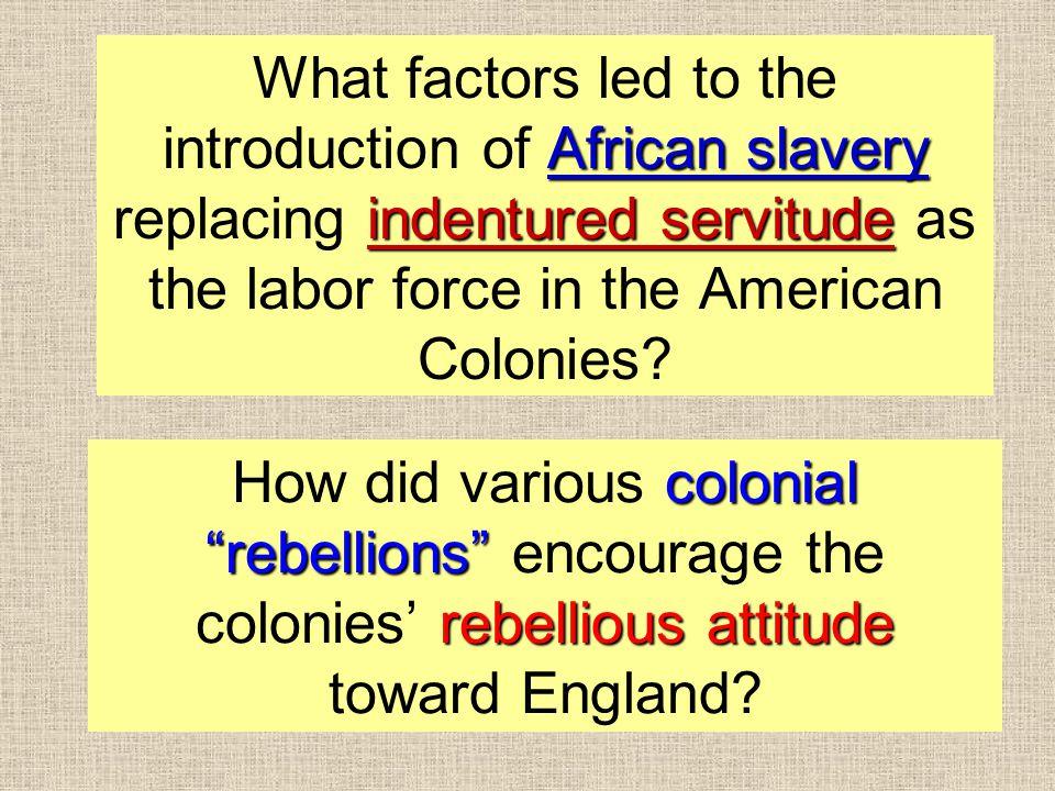 colonial rebellions rebellious attitude How did various colonial rebellions encourage the colonies' rebellious attitude toward England.