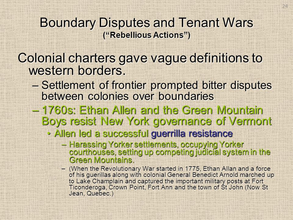 "Boundary Disputes and Tenant Wars (""Rebellious Actions"") Colonial charters gave vague definitions to western borders. –Settlement of frontier prompted"