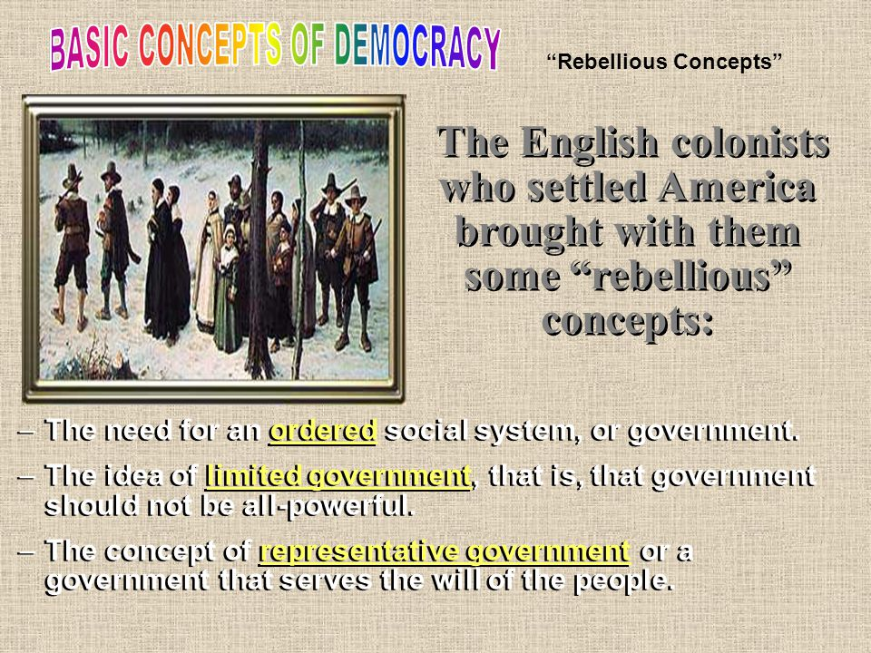 The English colonists who settled America brought with them some rebellious concepts: –The need for an ordered social system, or government.