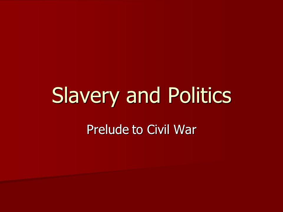 Slavery and Politics Prelude to Civil War