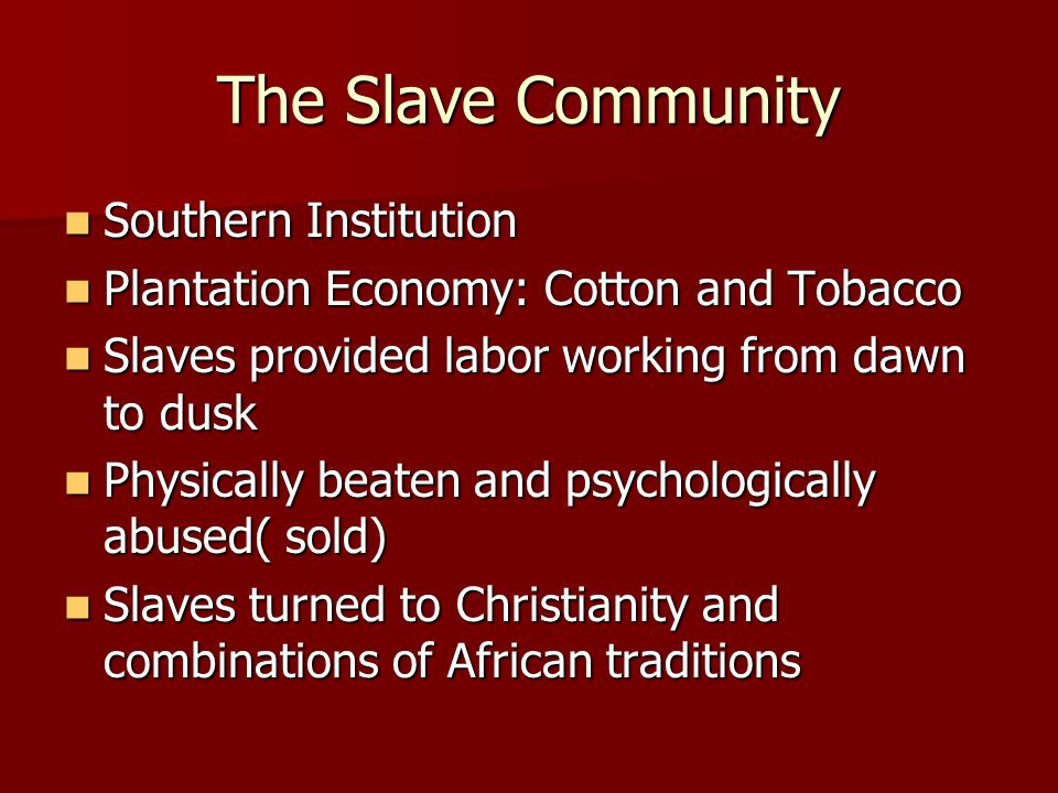 The Slave Community Southern Institution Southern Institution Plantation Economy: Cotton and Tobacco Plantation Economy: Cotton and Tobacco Slaves pro