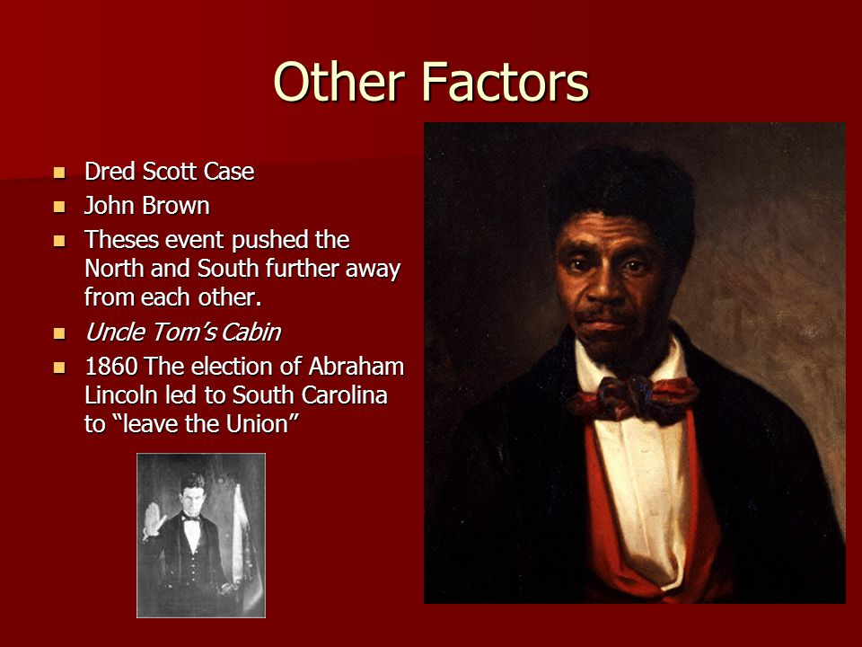 Other Factors Dred Scott Case Dred Scott Case John Brown John Brown Theses event pushed the North and South further away from each other. Theses event