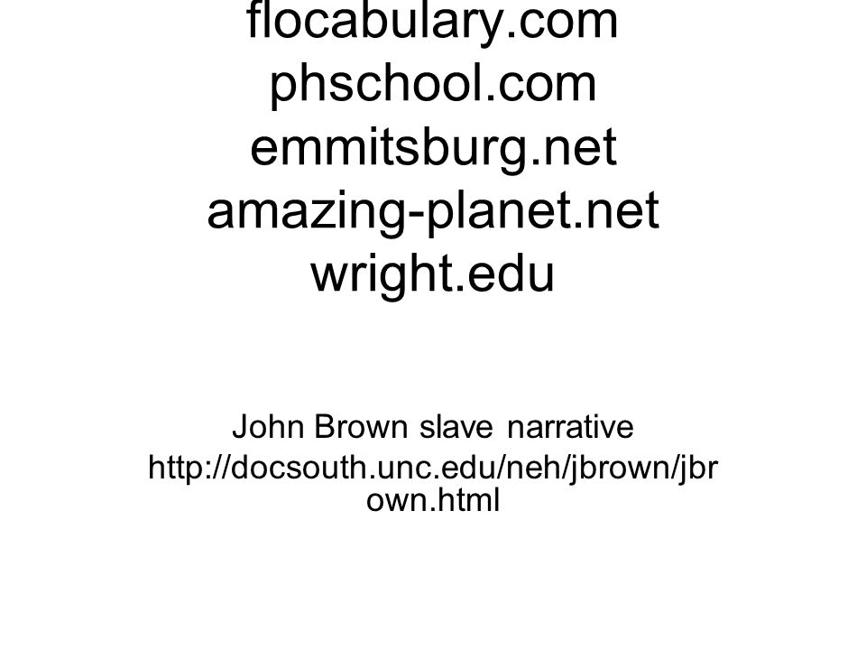 Wikimedia.org georgiaencyclopedia.org flocabulary.com phschool.com emmitsburg.net amazing-planet.net wright.edu John Brown slave narrative http://docs