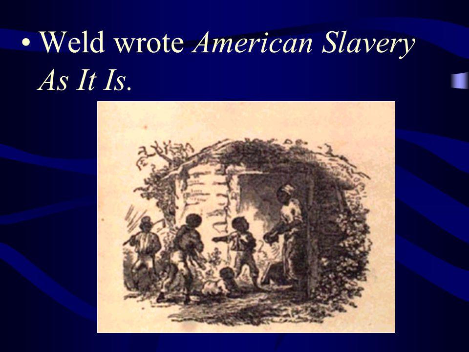 Weld wrote American Slavery As It Is.