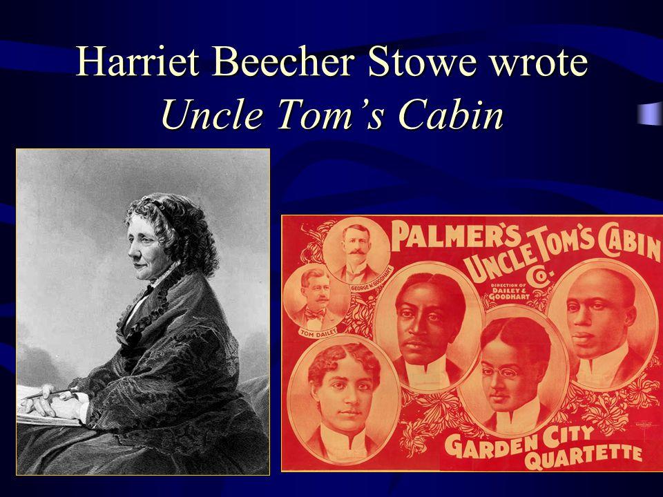 Harriet Beecher Stowe wrote Uncle Tom's Cabin