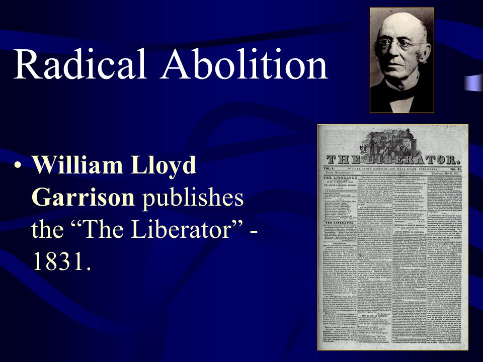 "Radical Abolition William Lloyd Garrison publishes the ""The Liberator"" - 1831."