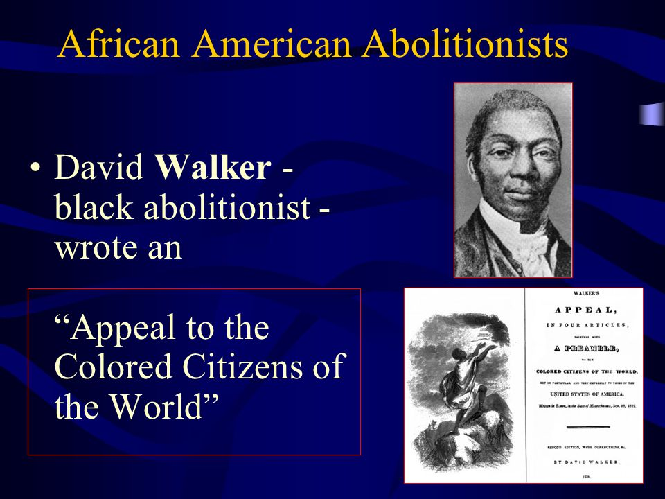 """African American Abolitionists David Walker - black abolitionist - wrote an """"Appeal to the Colored Citizens of the World"""""""