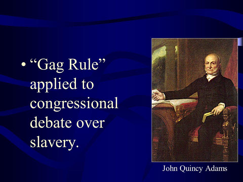 """Gag Rule"" applied to congressional debate over slavery. John Quincy Adams"