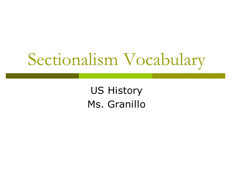 Sectionalism Vocabulary US History Ms. Granillo