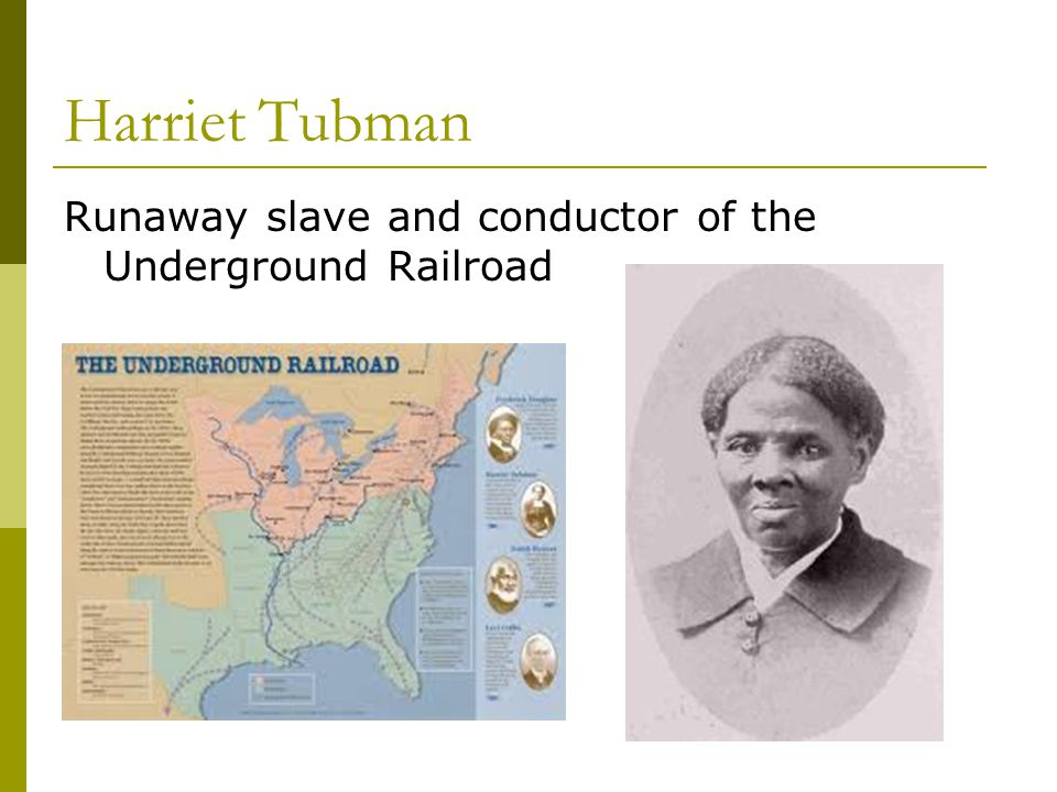 Harriet Tubman Runaway slave and conductor of the Underground Railroad