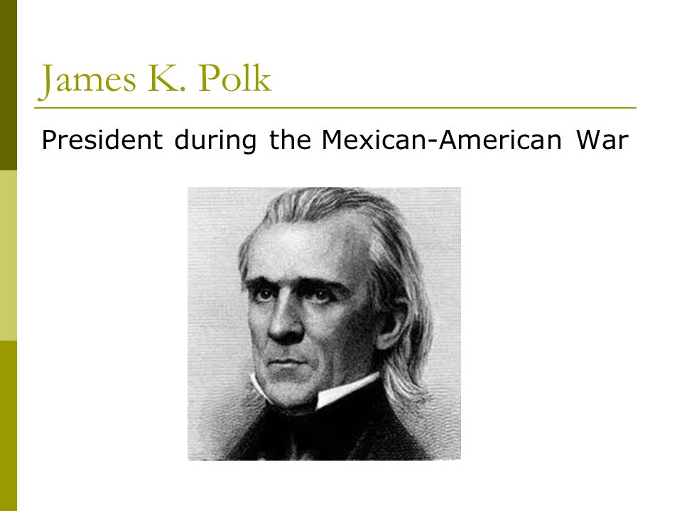 James K. Polk President during the Mexican-American War
