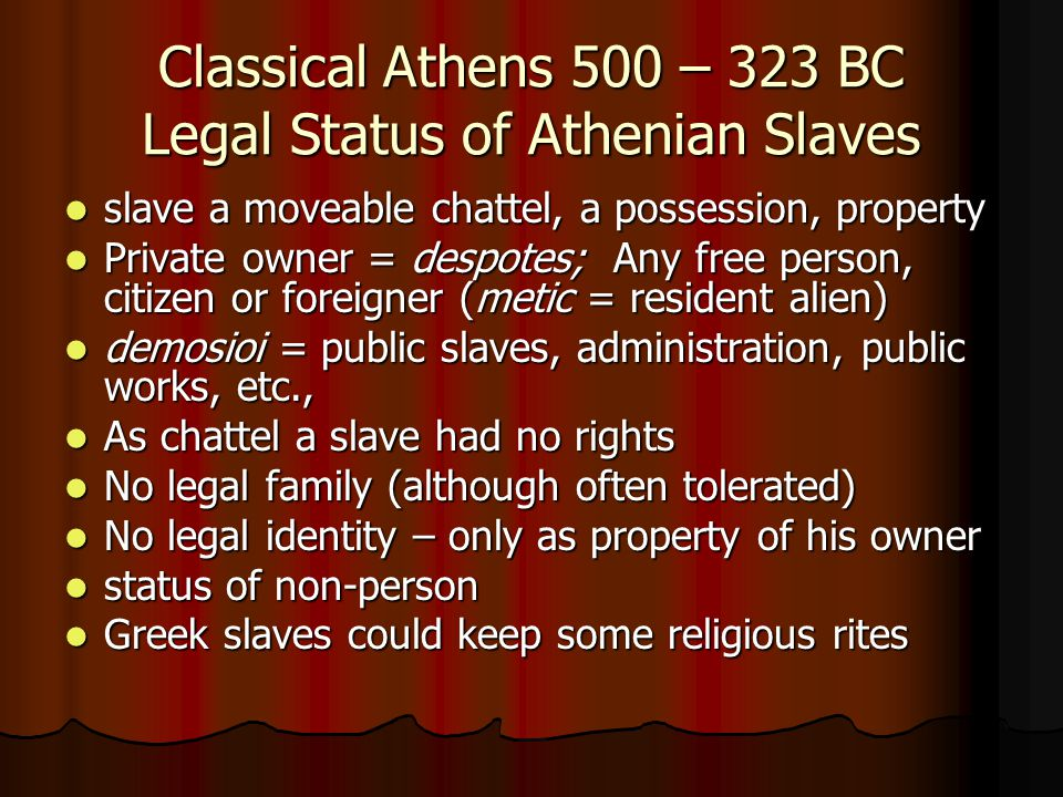The Classical Athenian Model of Chattel Slavery Our modern notion of chattel slavery is based on the Athenian model Our modern notion of chattel slavery is based on the Athenian model Two characteristics: 1.