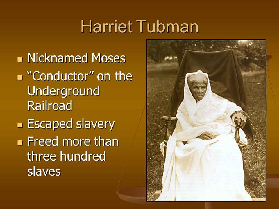 """Harriet Tubman Nicknamed Moses Nicknamed Moses """"Conductor"""" on the Underground Railroad """"Conductor"""" on the Underground Railroad Escaped slavery Escaped"""