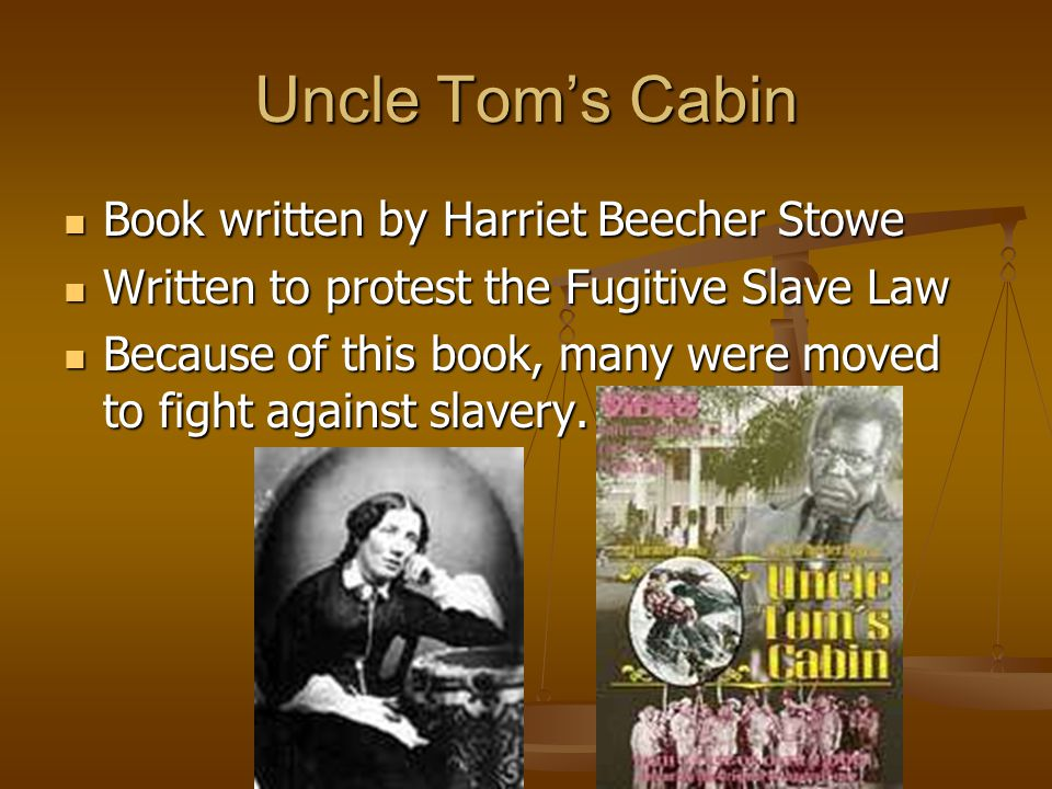 Uncle Tom's Cabin Book written by Harriet Beecher Stowe Book written by Harriet Beecher Stowe Written to protest the Fugitive Slave Law Written to pro