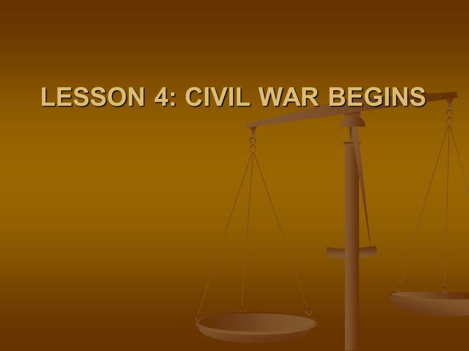 LESSON 4: CIVIL WAR BEGINS