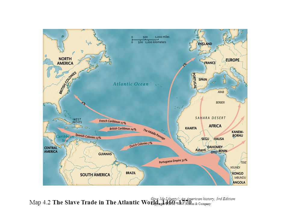 Give Me Liberty!: An American history, 3rd Edition Copyright © 2011 W.W. Norton & Company Map 4.2 The Slave Trade in The Atlantic World, 1460–1770