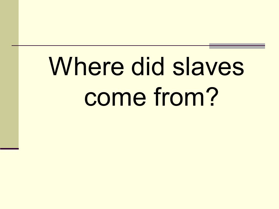 Where did slaves come from?