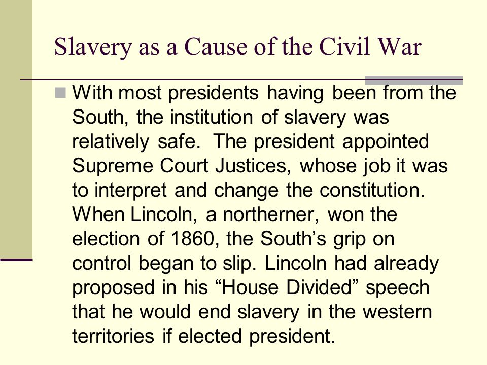 Slavery as a Cause of the Civil War With most presidents having been from the South, the institution of slavery was relatively safe. The president app