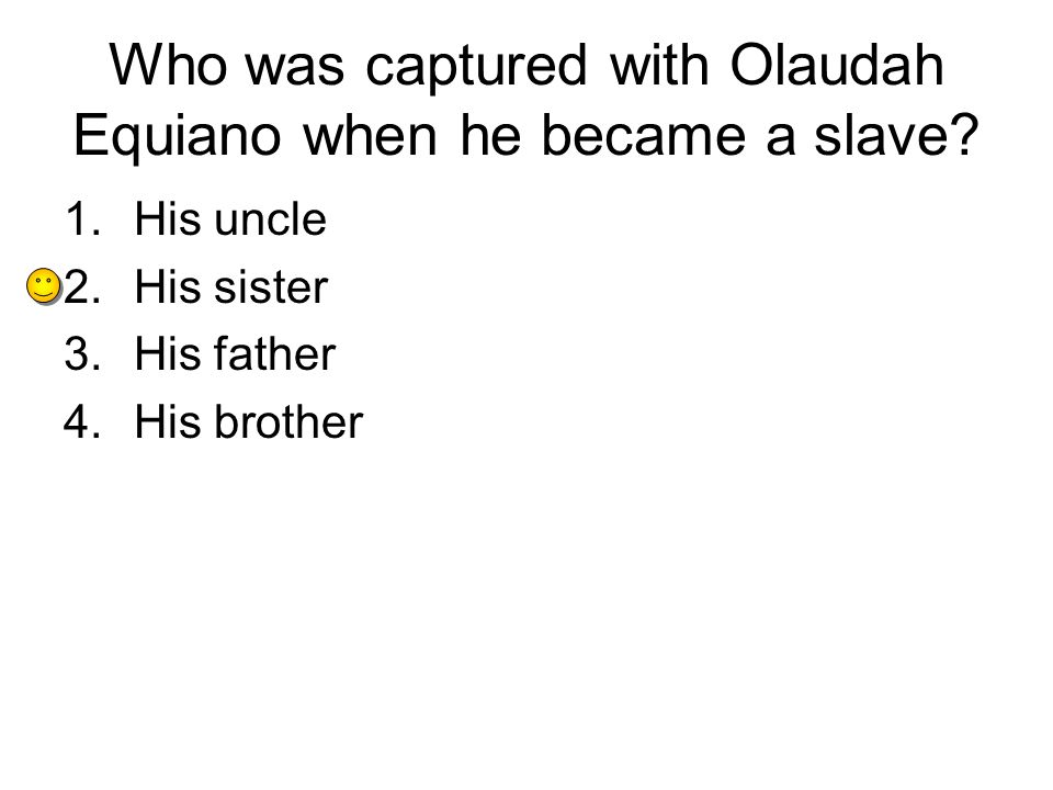 Who was captured with Olaudah Equiano when he became a slave.