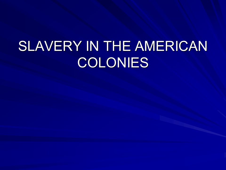 SLAVERY IN THE AMERICAN COLONIES