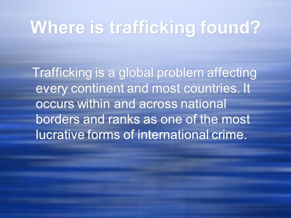 Where is trafficking found.
