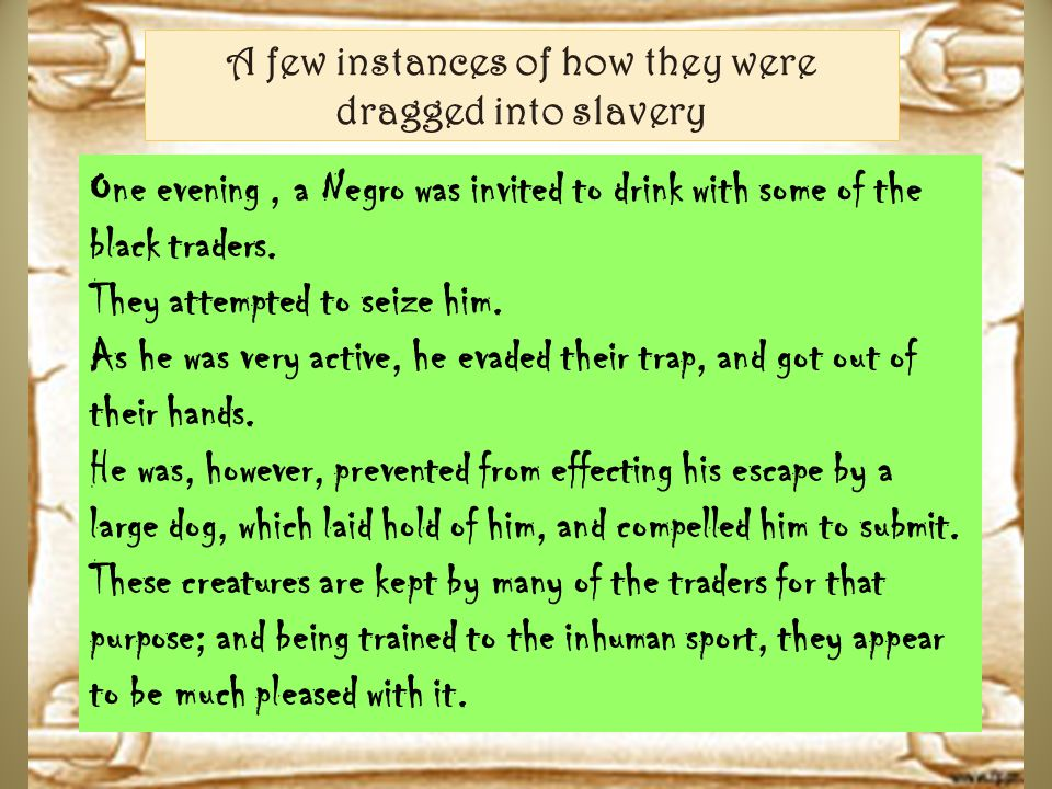 A few instances of how they were dragged into slavery One evening, a Negro was invited to drink with some of the black traders.